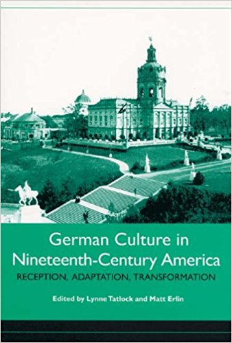 German Culture in Nineteenth-Century America: Reception, Adaptation, Transformation