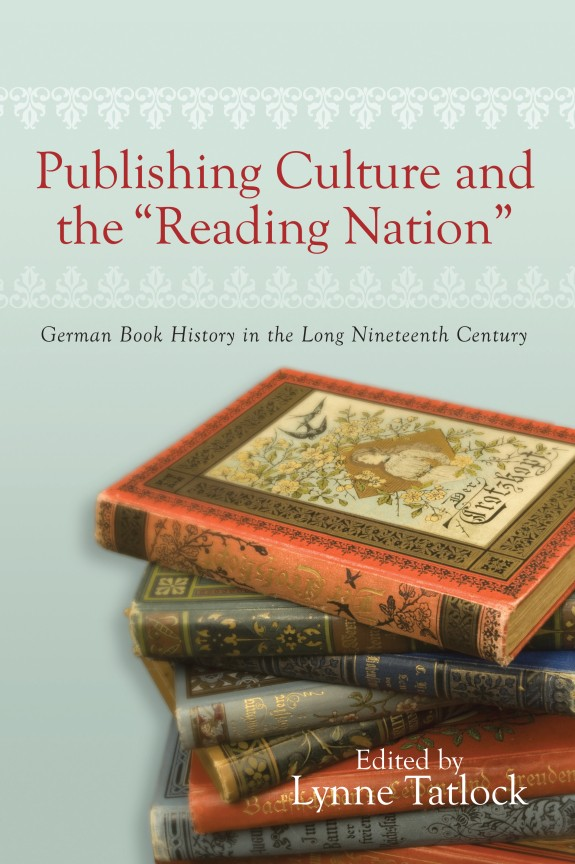 "Publishing Culture and the ""Reading Nation"": German Book History in the Long Nineteenth Century"