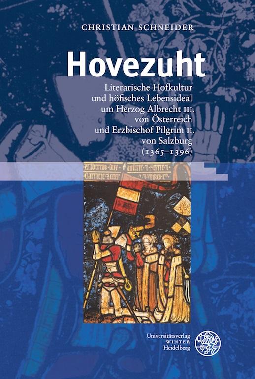 Hovezuht: Literarische Hofkultur und höfisches Lebensideal um Herzog Albrecht III. von Österreich und Erzbischof Pilgrim II. von Salzburg (1365-1396)