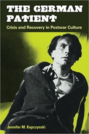 The German Patient: Crisis and Recovery in Postwar Culture