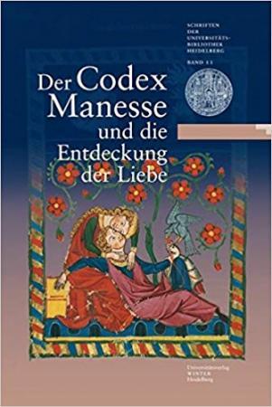 Der Codex Manesse und die Entdeckung der Liebe: Katalog zur Ausstellung der Universitätsbibliothek Heidelberg