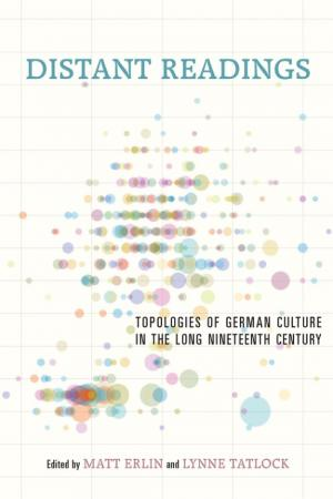 Distant Readings: Topologies of German Culture in the Long Nineteenth Century