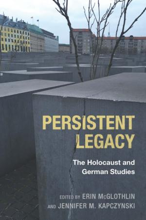 Persistent Legacy: The Holocaust and German Studies