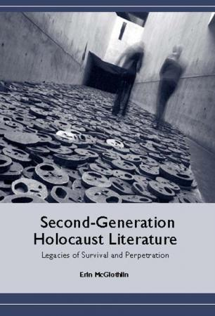 Second-Generation Holocaust Literature: Legacies of Survival and Perpetration